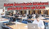 Atatürk Üniversitesinin kütüphanesi yeni ismiyle bilime ışık tutacak