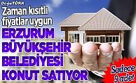 Erzurum Büyükşehir Belediyesi ucuza konut satıyor!