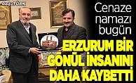 Erzurum bir gönül insanını daha kaybetti