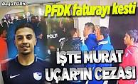 PFDK faturayı kesti:İşte Murat Uçar'ın cezası