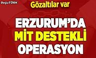 Erzurum'da MİT destekli operasyon