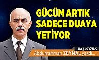 bGÜCÜM ARTIK SADECE DUAYA YETİYOR/b