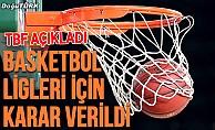 Basketbol ligleri için karar verildi