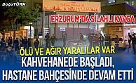 Erzurum'da dehşet; Hastane bahçesinde silahlar patladı, ölü ve yaralılar var!