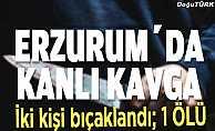 Erzurum'da bıçaklı kavga: 1 ölü, 1 yaralı