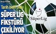 Süper Lig fikstürü çekiliyor