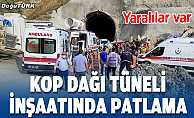 Kop Dağı Tüneli inşaatında patlama