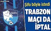 Trabzon maçı da iptal!