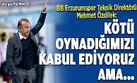 Mehmet Özdilek: Biz kötü oynadığımız kabul ediyoruz ama…