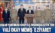 Bakan Yardımcısı Ersoy ve Orgeneral Çetin'den Vali Memiş'e ziyaret