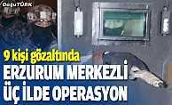 Erzurum merkezli 3 ilde uyuşturucu operasyonu