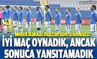 Bakkal'ın maç sonu açıklamaları