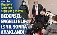 Bedensel engelli Elif, dik duruş liftiyle 13 yıl sonra ayaklandı