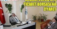 BAŞKAN CENGİZ'DEN TİCARET BORSASI'NA ZİYARET