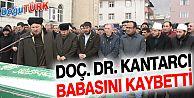 DOÇ. DR. ŞENOL KANTARCI'NIN BABASI VEFAT ETTİ