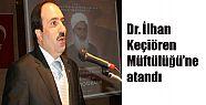 DR. İLHAN, KEÇİÖREN MÜFTÜLÜĞÜ'NE ATANDI