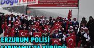 ERZURUM POLİSİ SARIKAMIŞ'TA YÜRÜDÜ