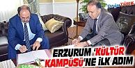 """ERZURUM'A """"KÜLTÜR KAMPÜSÜ"""" İÇİN İLK ADIM"""