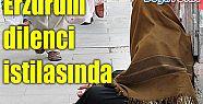 ERZURUM'DA DİLENCİ ENFLASYONU