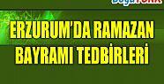 ERZURUM'DA RAMAZAN BAYRAMI TEDBİRLERİ