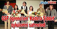 GSF ÖĞRENCİLERİ 'KADINA ŞİDDET' ÖYKÜLERİNİ SAHNELEDİ