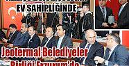 JEOTERMAL KAYNAKLI BELEDİYELER BİRLİĞİ ERZURUM'DA TOPLANDI