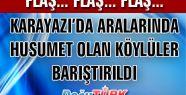 KARAYAZI'DA ARALARINDA HUSUMET BULUNAN KÖYLÜLER BARIŞ YEMEĞİNDE BARIŞTI