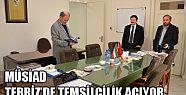 MÜSİAD TEBRİZ'DE TEMSİLCİLİK AÇIYOR