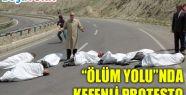 """ÖLÜM YOLU""NDA KEFENLİ PROTESTO"