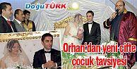 ORHAN'DAN YENİ ÇİFTE ÇOCUK TAVSİYESİ