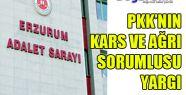 PKK'NIN KARS VE AĞRI SORUMLUSU YARGI ÖNÜNDE