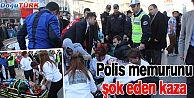 POLİS MEMURUNU ŞOK EDEN KAZA
