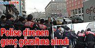 POLİSE DİRENEN GENÇ GÖZALTINA ALINDI