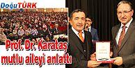 PROF. DR. KARATAŞ, MUTLU AİLEYİ ANLATTI