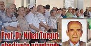PROF. DR. NİHAT TURGUT TOPRAĞA VERİLDİ