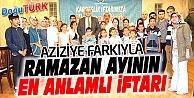 RAMAZAN AYININ EN ANLAMLI İFTARI AZİZİYE'DEN