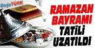 RAMAZAN BAYRAMI TATİLİ UZATILDI
