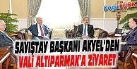 SAYIŞTAY BAŞKANI AKYEL'DEN VALİ ALTIPARMAK'A ZİYARET
