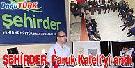 ŞEHİRDER, FARUK KALELİ'Yİ ÖLÜM YILDÖNÜMÜNDE ANDI