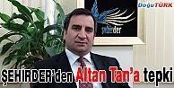 ŞEHİRDER'DEN BDP'Lİ ALTAN TAN'A TEPKİ