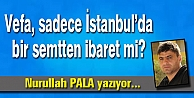 Vefa, sadece İstanbul'da bir semtten ibaret mi?