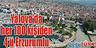 YALOVA'DA HER 100 KİŞİDEN 4'Ü ERZURUMLU