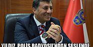 YILDIZ, POLİS RADYOSU'NDAN SESLENDİ