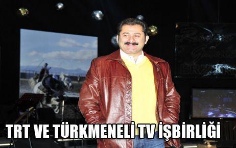 TRT VE TÜRKMENELİ TV İŞBİRLİĞİ