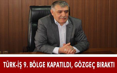 TÜRK İŞ 9'NCU BÖLGE TEMSİLCİLİĞİ KAPATILDI